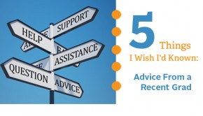 Five Things I Wish I'd Known: Advice From a Recent Grad (Part One)